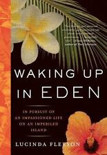 Waking Up in Eden: In Pursuit Of An Impassioned Life On An Imperiled Island , Fl