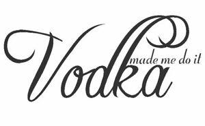 Alcohol Vodka made me do it Funny slogan Vinyl wall Decal Sticker