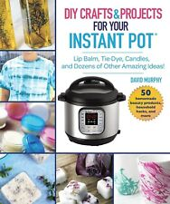 DIY Crafts & Projects for Your Instant Pot by David Murphy - Retail $19.99