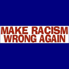 MAKE RACISM WRONG AGAIN  Bumper Sticker  BUY 2 GET 1 FREE