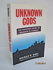 Unknown Gods: The Ongoing Story of Religion In Canada by Reginald Wayne Bibby