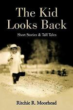 The Kid Looks Back-Short Stories & Tall Tales, , Moorhead, Ritchie R., Excellent