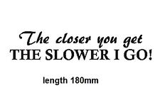 THE CLOSER YOU GET Funny Car Van Window Bumper JDM VW VAG Vinyl Decal Sticker