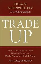Trade Up : How to Move from Just Making Money to Making a Difference by Dean...