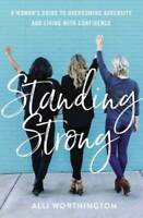 Standing Strong: A Woman's Guide to Overcoming Adversity and Living  - VERY GOOD