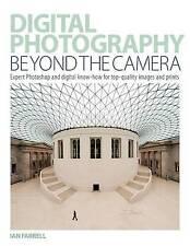 Digital Photography Beyond the Camera: Expert Ph, Ian Farrell, Excellent