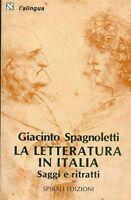 LA LETTERATURA IN ITALIA. SAGGI E RITRATTI - GIACINTO SPAGNOLETTI