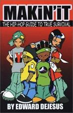 Makin' It: The Hip-Hop Guide to True Survival DeJesus, Edward Paperback