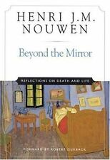 Beyond the Mirror : Reflections on Death and Life by Henri J. M. Nouwen...