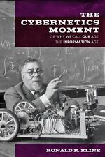 The Cybernetics Moment: Or Why We Call Our Age the Information Age (New Studies