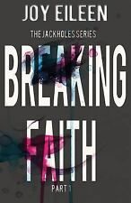 The JackholeS: Breaking Faith by Joy Eileen (2015, Paperback)
