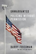 Unwarranted: Policing Without Permission Friedman, Barry VeryGood