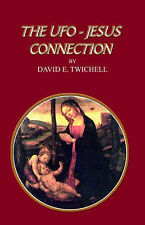 NEW The UFO-Jesus Connection by David E. Twichell