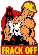 FRACK OFF! HARD HAT STICKER HELMET STICKER OILFIELD TRASH STICKER LAPTOP STICKER
