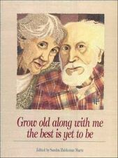 Grow Old Along with Me : The Best Is Yet to Be by Martz, Sandra