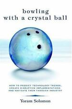 Bowling with a Crystal Ball: How to predict technology trends, create disruptive