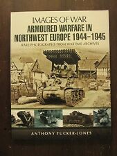 Images of War: Armoured Warfare in Northwest Europe 1944-1945 180 illustrations