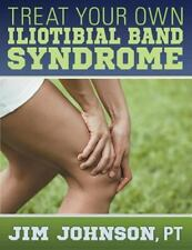 Treat Your Own Iliotibial Band Syndrome by Jim Johnson