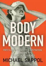 Body Modern : Fritz Kahn, Scientific Illustration, and the Homuncular Subject...