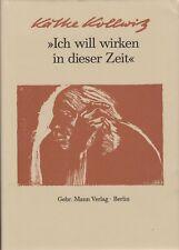 """Käthe Kollwitz: """"Ich will wirken in dieser Zeit""""  (mit 52 Abb.)   1981"""