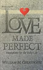 Love Made Perfect: Foundations for the Holy Life: By William M Greathouse