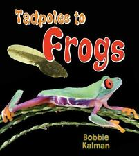 Tadpoles to Frogs by Bobbie Kalman