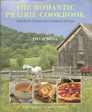 The Romantic Prairie Cookbook - Field-Fresh Recipes & Homespun Settings, NEW HB