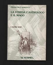 Storia origini+F.TARDUCCI LA STREGA L'ASTROLOGO E IL MAGO.-Ed.Il Vespro1980