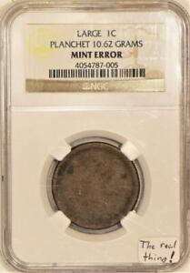 Large Cent Planchet 10.62 Grams Mint Error; NGC Certified; The Real Thing!