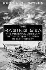 The Raging Sea: The Powerful Account of the Worst Tsunami in U.S. History, Denni