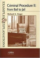 Criminal Procedure II: From Bail To Jail (The Examples & Explanations Series)