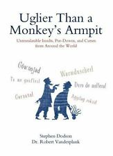 Uglier Than a Monkey's Armpit: Untranslatable Insults, Put-Downs, and Curses fr