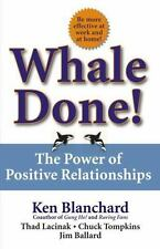 Whale Done!: The Power of Positive Relationships by Blanchard Ph.D., Kenneth, L