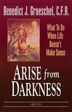 Arise from Darkness: What to Do When Life Doesn't Make Sense