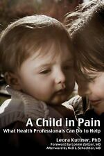 A Child in Pain : What Health Professionals Can Do to Help by Leora Kuttner...