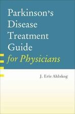 Parkinson's Disease Treatment Guide for Physicians by Ahlskog  MD  PhD, J. Eric