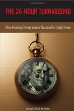 The 24-Hour Turnaround: How Amazing Entrepreneurs Succeed in Tough Times by Jeff