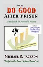 How to Do Good After Prison: A Handbook for Sucessful Reentry (Paperback or Soft