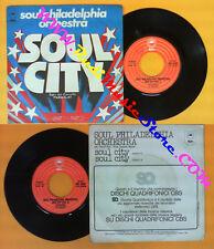 LP 45 7'' SOUL PHILADELPHIA ORCHESTRA Soul city 1975 italy EPIC no cd mc dvd (*)