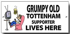 GRUMPY OLD TOTTENHAM SUPPORTER LIVES HERE METAL SIGN.FOOTBALL HUMOUR.