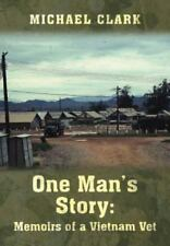 One Man's Story : Memoirs of a Vietnam Vet by Michael Clark (2014, Hardcover)