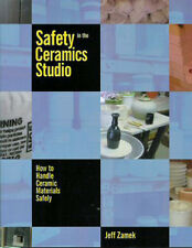 Safety in the Ceramics Studio NEW BOOK How to Handle Materials Safely - J. Zamek