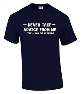 Dont take Advice from Me End Drunk T-Shirt Funny Rude Men's Lady's T-Shirt T0017