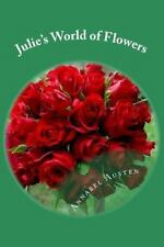 Julie's World of Flowers : How to Make Easy Flower Arrangements by Annabel...