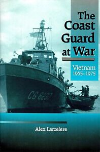 THE COAST GUARD AT WAR: Vietnam 1965-1975 by Alex Larzelere 1997 HC 1Ed/1