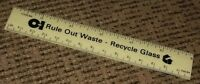 Vintage OI Owens-Illinois RULE OUT WASTE RECYCLE GLASS promo ruler TOLEDO OHIO