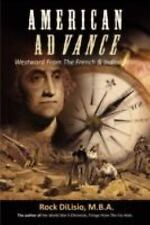 American Advance : Westward from the French and Indian War by Rock Dilisio...