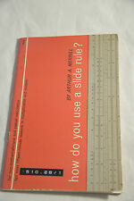 HOW DO YOU USE A SLIDE RULE? BY ARTHUR A MERRILL