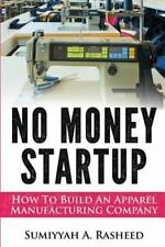 No Money Startup: How to Build an Apparel Manufacturing Company by Sumiyyah...