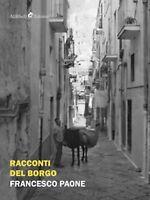 Racconti del borgo di Paone Francesco,  2019,  Ali Ribelli Edizioni